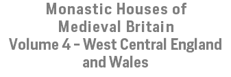 Monastic Houses of Medieval Britain Volume 4 - West Central England and Wales